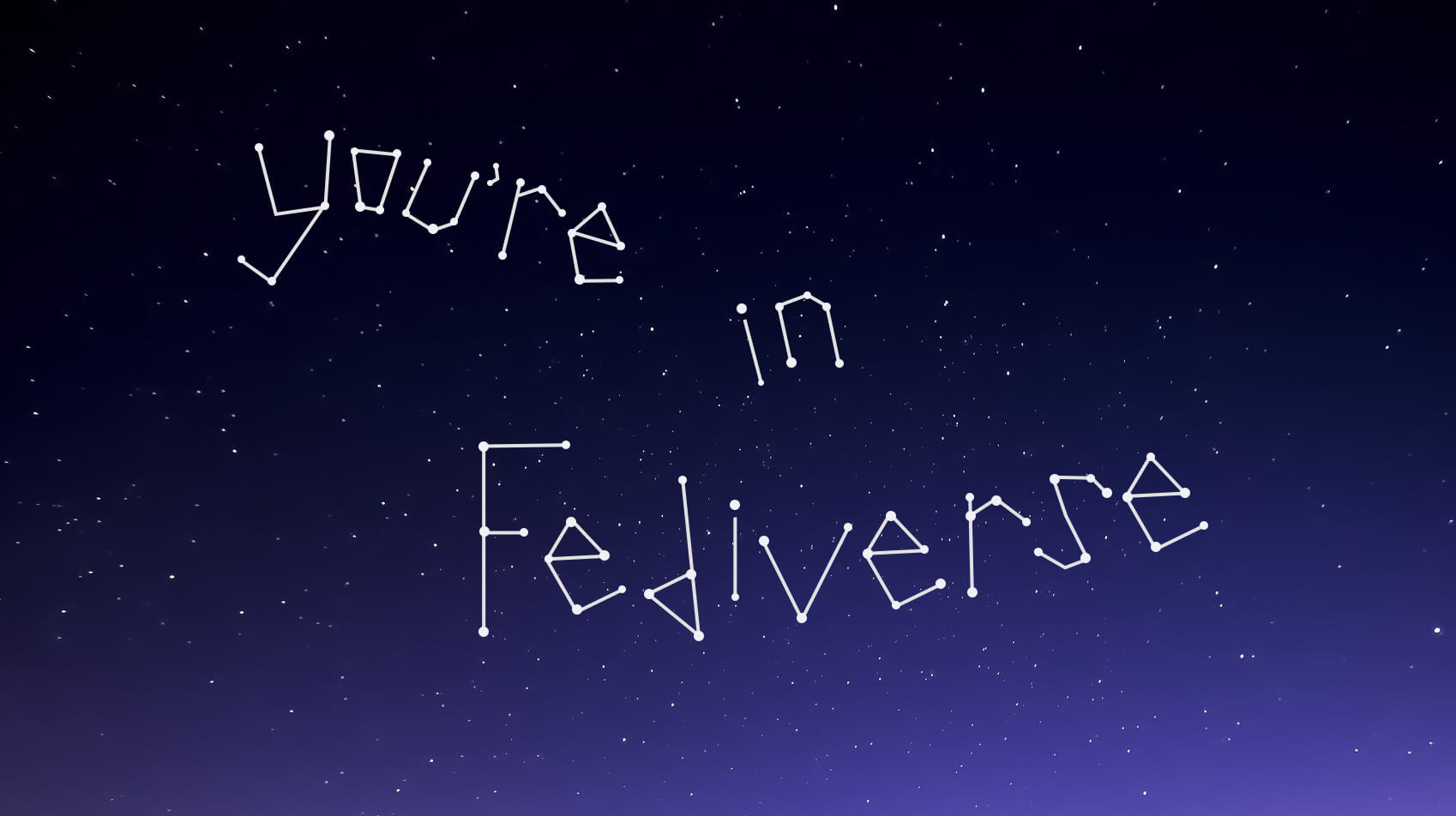 "Constellation of stars forming ""You're in Fediverse"" phrase"